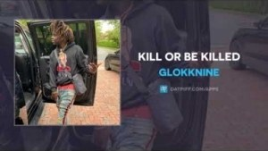 GlokkNine - Kill Or Be Killed